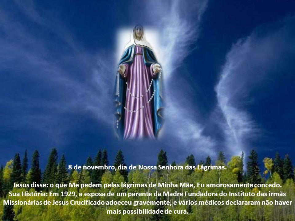 8 de novembro, dia de Nossa Senhora das Lágrimas.