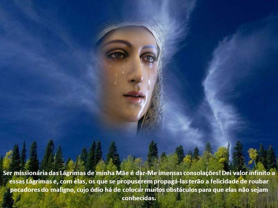 Em outra ocasião, Nosso Senhor lhe disse: Filha, vou hoje falar-te das Lágrimas de minha Mãe.