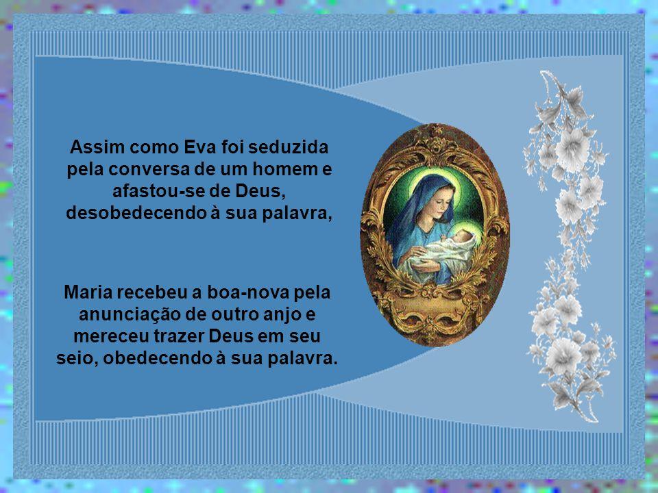 A sedução de que foi vítima, miseravelmente, Eva, destinada ao primeiro homem, foi desfeita pela boa-nova da verdade, maravilhosamente anunciada pelo anjo à Virgem Maria, já desposada com um homem.