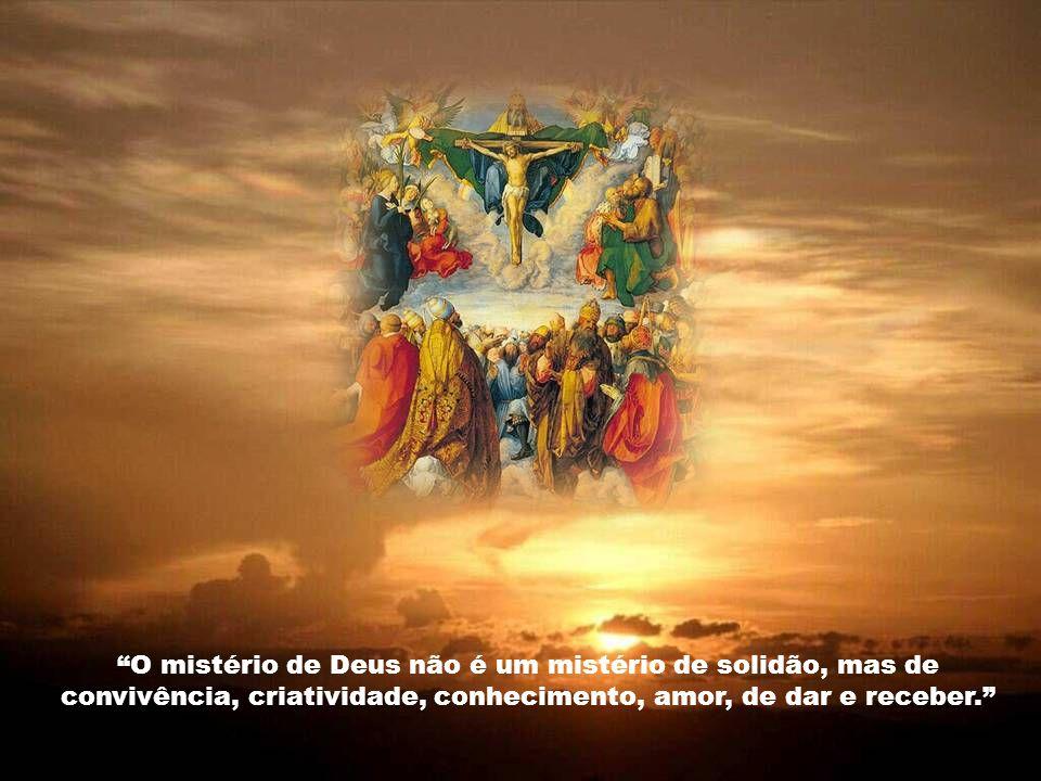 A Comunidade Trinitária é verdadeiramente o valor último e supremo, o único verdadeiro fim último do homem, uma vez que Deus, e somente Deus, é a plen