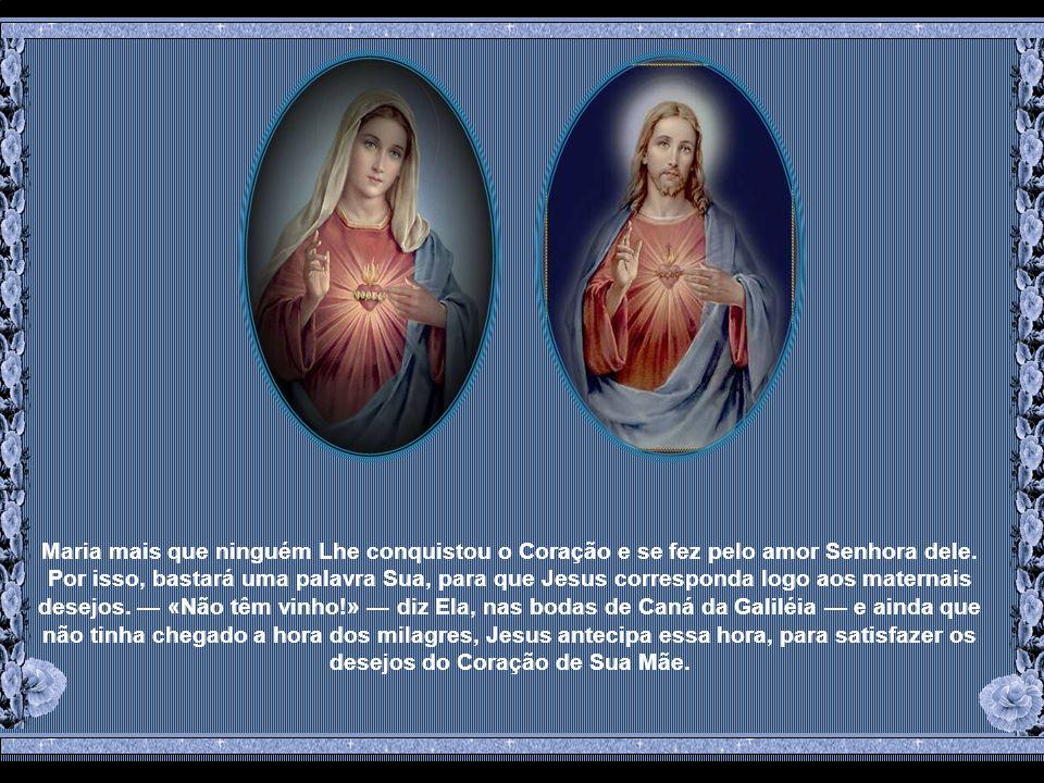 Por sua vez, como não corresponderia a esse amor de Sua Mãe, Jesus, Ele que nunca se deixa vencer em generosidade e amor.