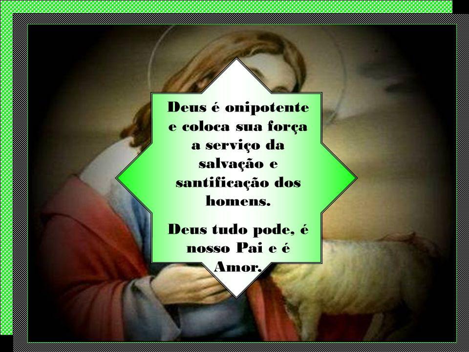 Deus é onipotente e coloca sua força a serviço da salvação e santificação dos homens.
