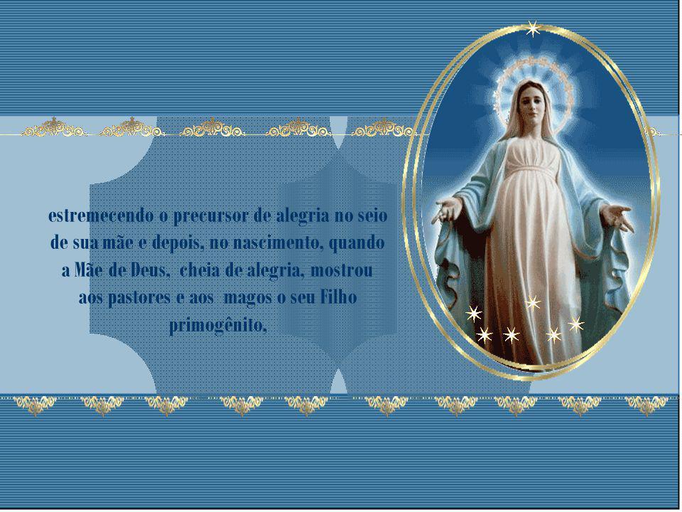 Primeiramente quando Maria se dirigiu pressurosa a visitar Isabel, e esta a proclamou bem-aventurada por ter acreditado na salvação prometida,