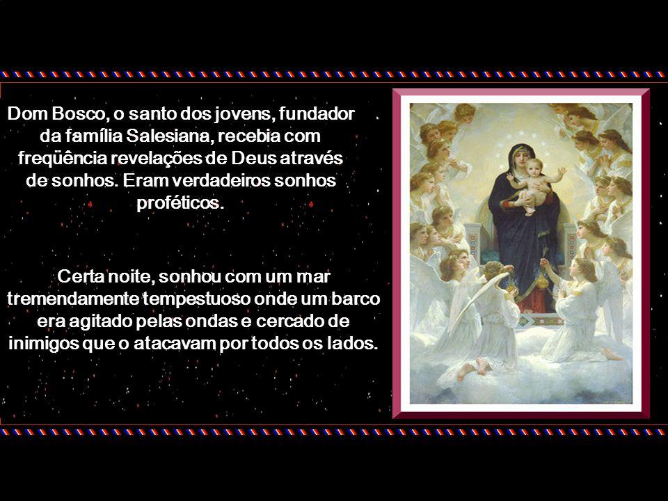Dom Bosco, o santo dos jovens, fundador da família Salesiana, recebia com freqüência revelações de Deus através de sonhos.