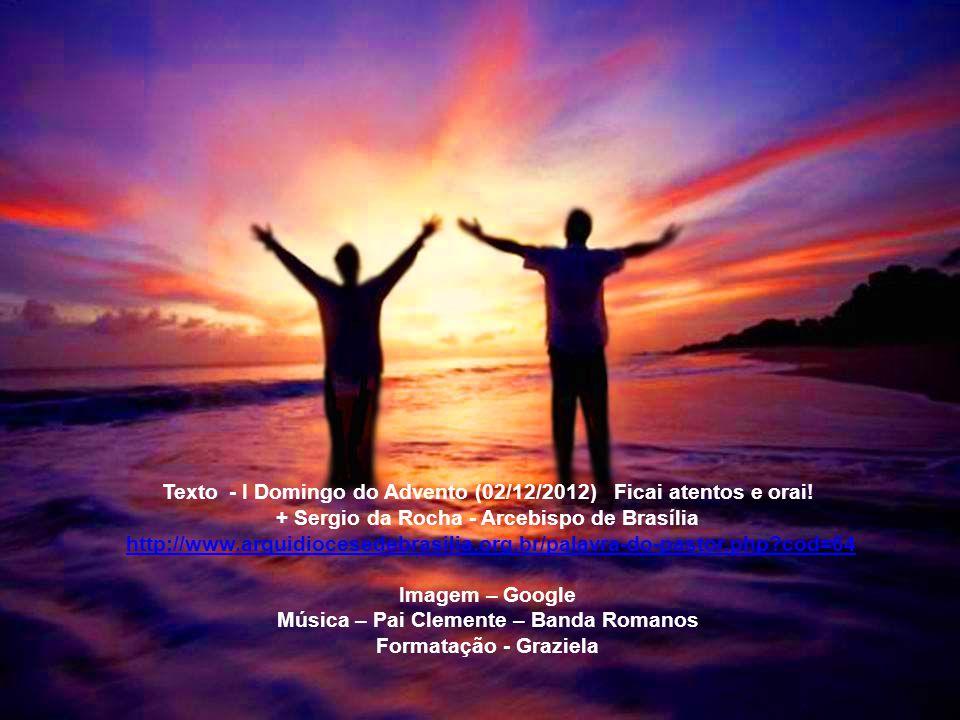 Texto - I Domingo do Advento (02/12/2012) Ficai atentos e orai.