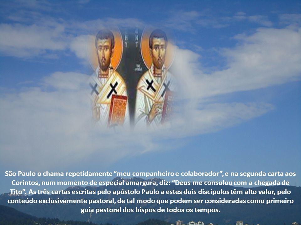 São Paulo o chama repetidamente meu companheiro e colaborador, e na segunda carta aos Corintos, num momento de especial amargura, diz: Deus me consolou com a chegada de Tito.