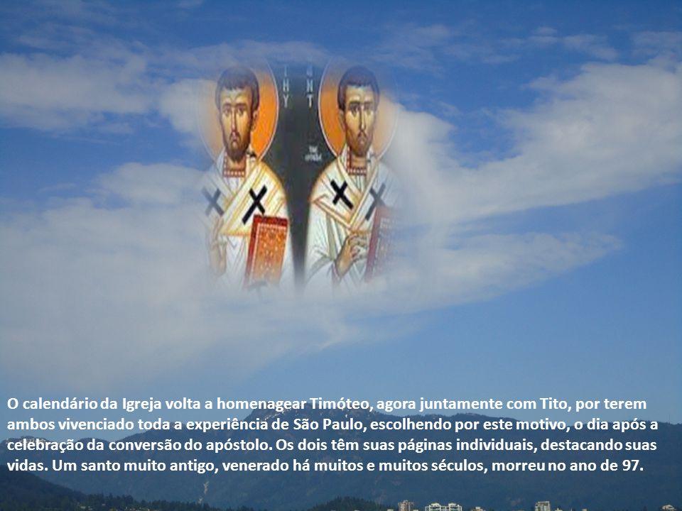 O calendário da Igreja volta a homenagear Timóteo, agora juntamente com Tito, por terem ambos vivenciado toda a experiência de São Paulo, escolhendo por este motivo, o dia após a celebração da conversão do apóstolo.