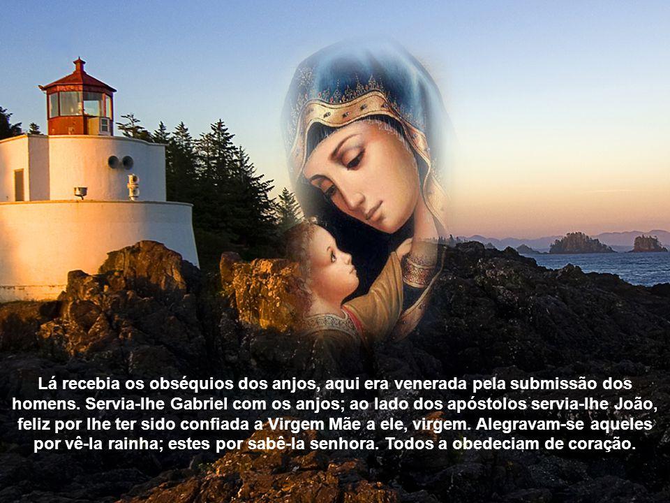 Lá recebia os obséquios dos anjos, aqui era venerada pela submissão dos homens.