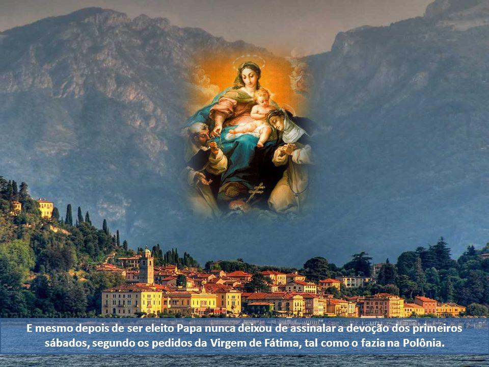 E mesmo depois de ser eleito Papa nunca deixou de assinalar a devoção dos primeiros sábados, segundo os pedidos da Virgem de Fátima, tal como o fazia na Polônia.