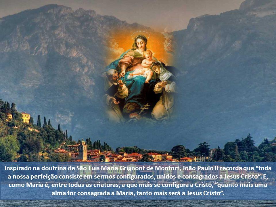 Inspirado na doutrina de São Luis Maria Grignont de Monfort, João Paulo II recorda que toda a nossa perfeição consiste em sermos configurados, unidos e consagrados a Jesus Cristo.
