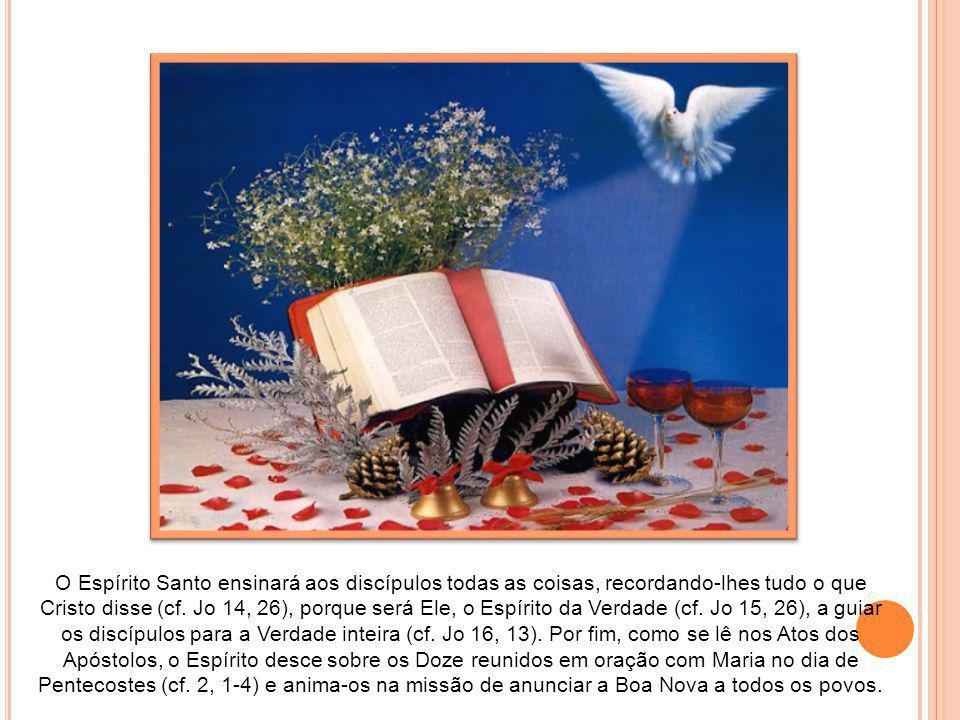 O Espírito Santo ensinará aos discípulos todas as coisas, recordando-lhes tudo o que Cristo disse (cf.