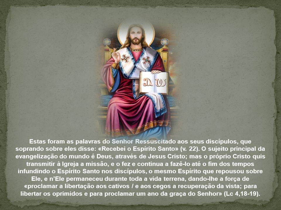 O Evangelho de hoje nos fala que Jesus Cristo, consagrado pelo Pai no Espírito Santo, é o verdadeiro e perene sujeito da evangelização.
