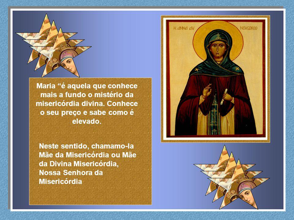 Maria é aquela que conhece mais a fundo o mistério da misericórdia divina.