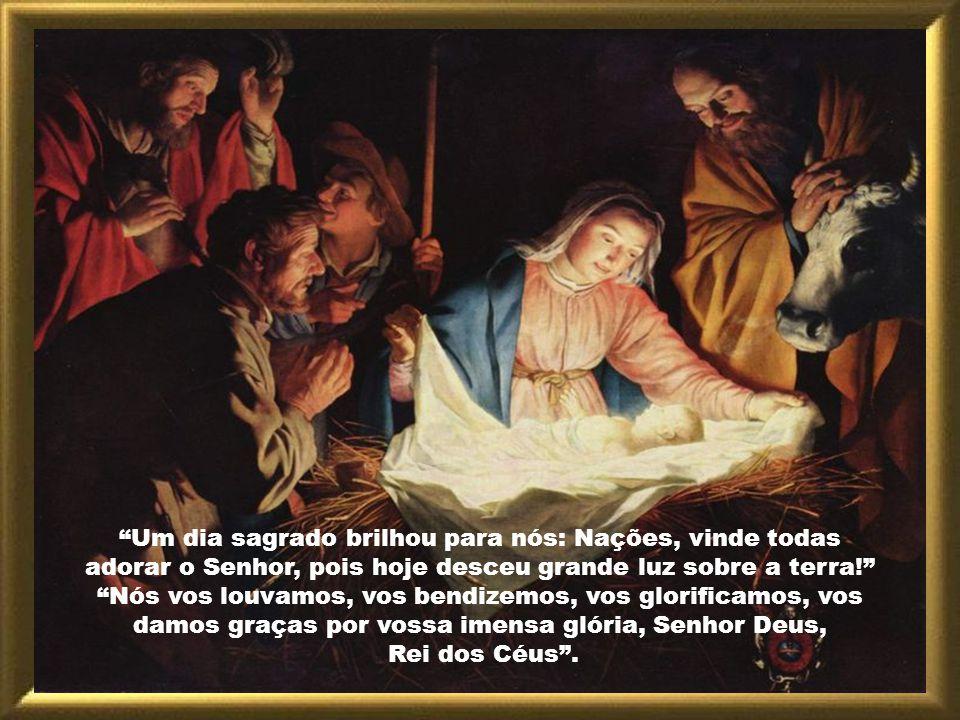 Um dia sagrado brilhou para nós: Nações, vinde todas adorar o Senhor, pois hoje desceu grande luz sobre a terra.