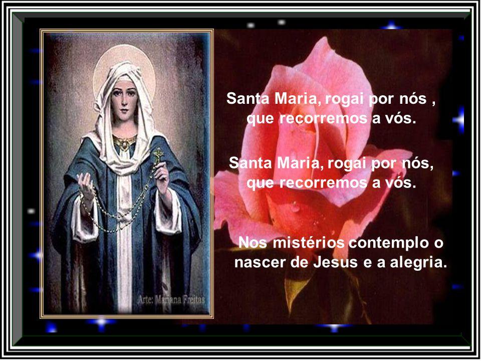 Santa Maria, rogai por nós, que recorremos a vós.