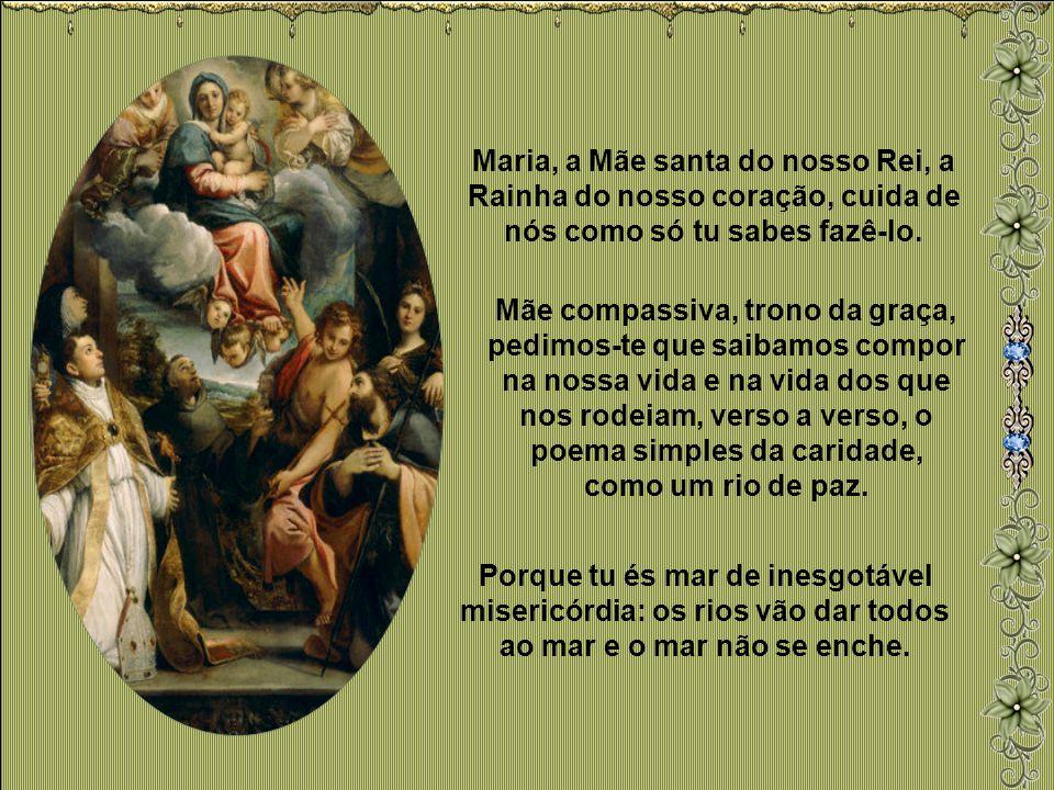 Santa Maria, Regina Apostolorum, rainha de todos aqueles que desejam dar a conhecer o amor de Teu Filho: tu, que compreendes tão bem as nossas miséria