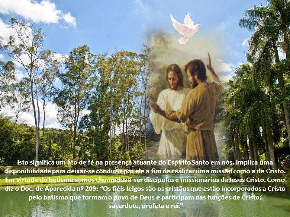 Isto significa um ato de fé na presença atuante do Espírito Santo em nós.