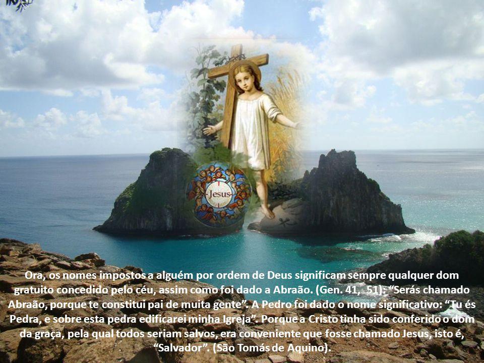 Ora, os nomes impostos a alguém por ordem de Deus significam sempre qualquer dom gratuito concedido pelo céu, assim como foi dado a Abraão.