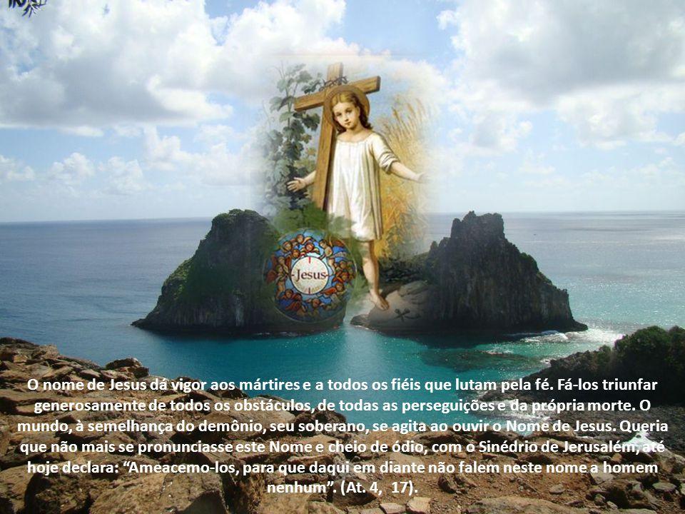 O nome de Jesus dá vigor aos mártires e a todos os fiéis que lutam pela fé.
