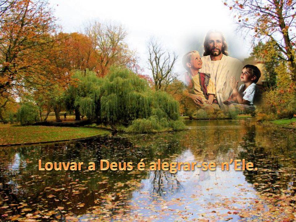 Louvai ao Senhor em seu santuário, louvai-o em seu majestoso firmamento. Louvai-o por suas obras maravilhosas, louvai-o por sua majestade infinita. Lo