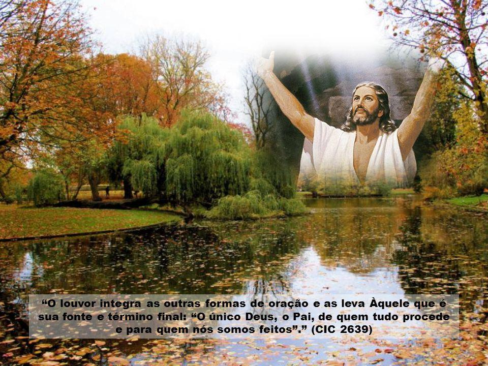 Caríssimos, o louvor é a forma de oração que reconhece o mais imediatamente possível que Deus é Deus. Canta-o pelo que Ele mesmo É, dá-lhe glória, mai