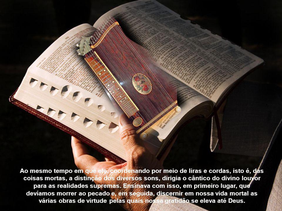 O que é o salmo senão o instrumento das virtudes com que o venerável Profeta, tangendo-o com a palheta do Espírito Santo, faz ressoar pelo mundo a doç