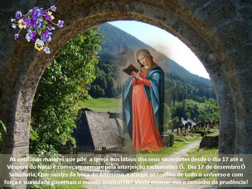 As antífonas maiores que põe a Igreja nos lábios dos seus sacerdotes desde o dia 17 até a Véspera do Natal e começam sempre pela interjeição exclamativa Ó.