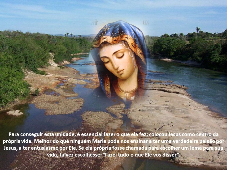 Para conseguir esta unidade, é essencial fazer o que ela fez: colocou Jesus como centro da própria vida.