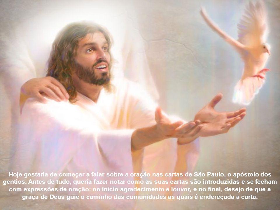 Hoje gostaria de começar a falar sobre a oração nas cartas de São Paulo, o apóstolo dos gentios.