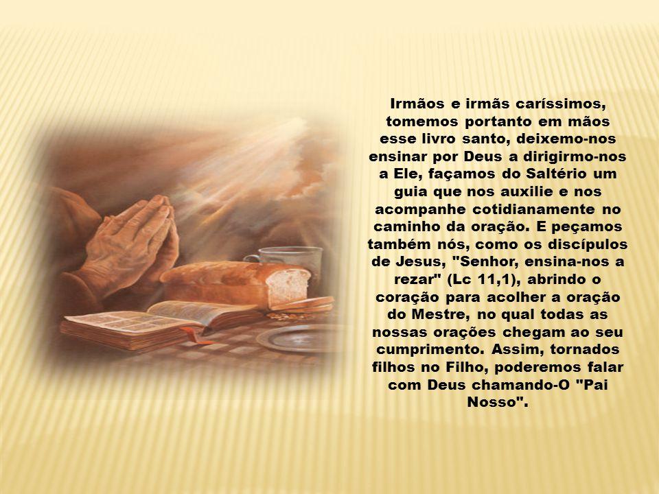 As orações do Saltério, com que se fala a Deus, falam-nos d'Ele, falam-nos do Filho, imagem do Deus invisível (Col 1,15), que nos revelam plenamente o