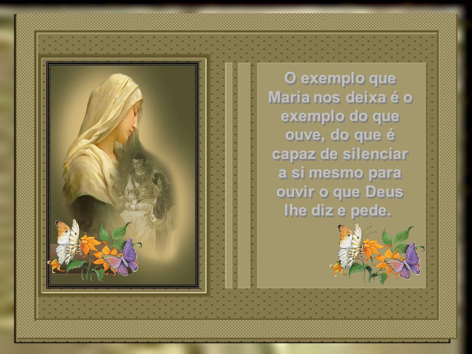 E o evangelista nos conta que Maria tudo ouvia, tudo guardava e tudo meditava em seu coração.