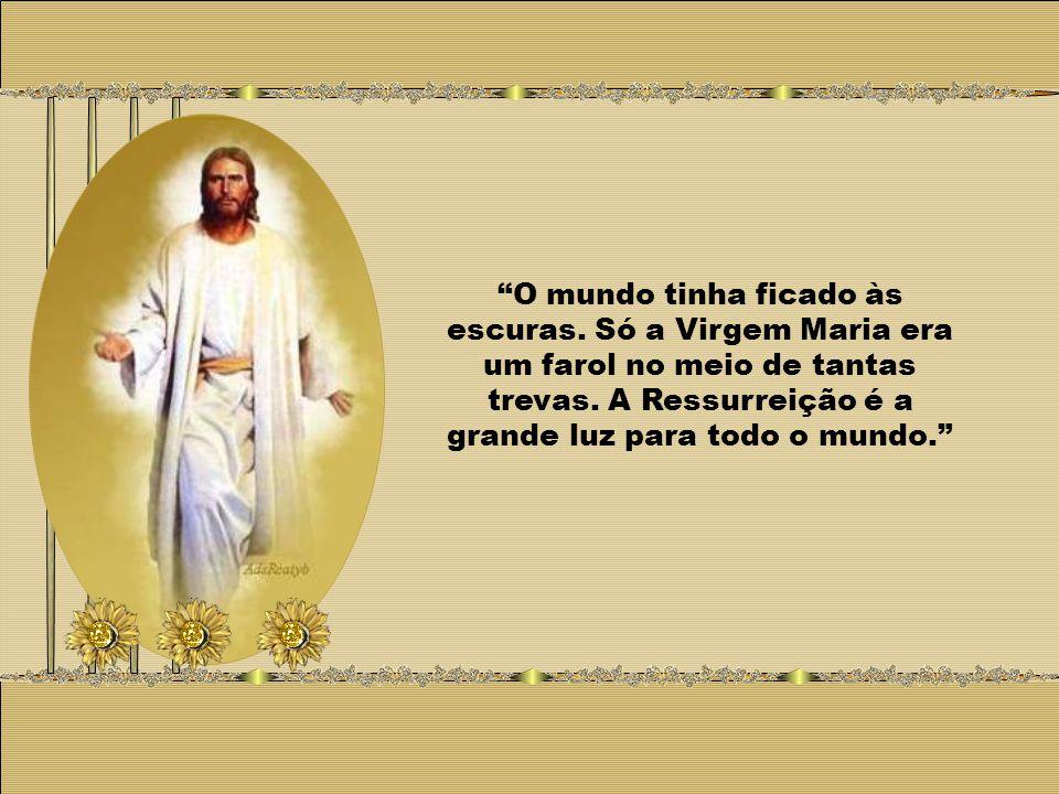 Jesus Cristo ressuscitou ao terceiro dia, mas o mais cedo que pôde, ao amanhecer, quando ainda estava escuro (Jo 20,1), antecipando o amanhecer com a