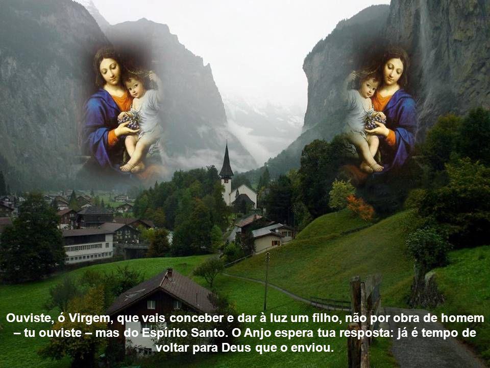 Ouviste, ó Virgem, que vais conceber e dar à luz um filho, não por obra de homem – tu ouviste – mas do Espírito Santo.
