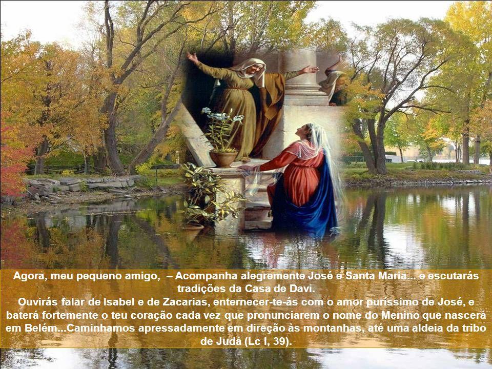 Agora, meu pequeno amigo, – Acompanha alegremente José e Santa Maria...