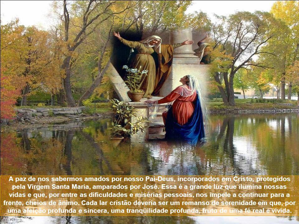 A paz de nos sabermos amados por nosso Pai-Deus, incorporados em Cristo, protegidos pela Virgem Santa Maria, amparados por José.