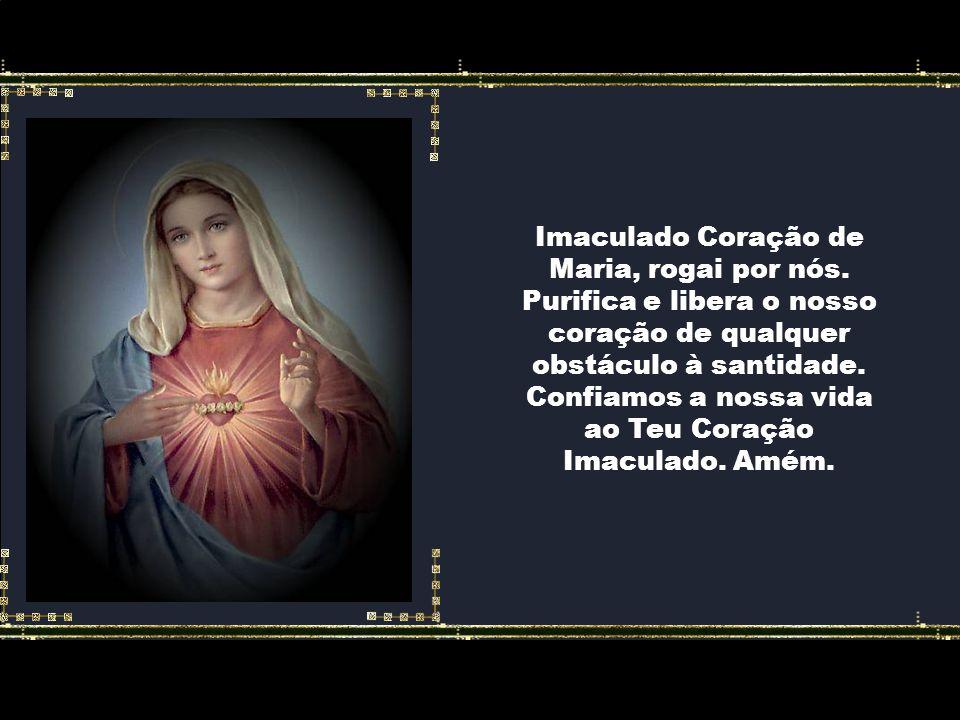 Imaculado Coração de Maria, rogai por nós.