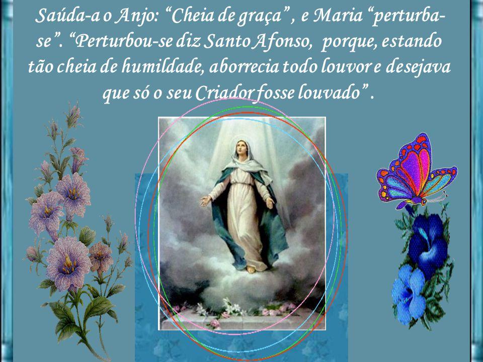 Saúda-a o Anjo: Cheia de graça, e Maria perturba- se.