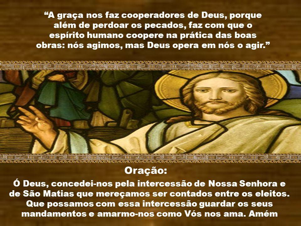 A concessão da graça de Deus não é em atenção aos nossos merecimentos mas, é graça. Nos diz São João em seu Evangelho: De sua plenitude todos nós rece