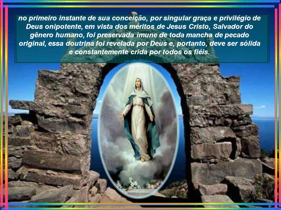 e para incremento da religião cristã, com a autoridade de Nosso Senhor Jesus Cristo, dos bem-aventurados Apóstolos Pedro e Paulo, e com a nossa, declaramos, pronunciamos e definimos a doutrina que sustenta que a beatíssima Virgem Maria,