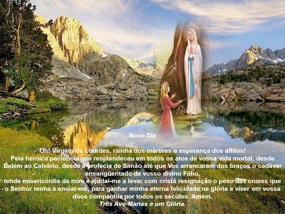 Oitavo Dia Oh! Virgem de Lourdes, exemplar sublime de obediência, que se fazendo escrava do Senhor e humilhando-vos até viver sem própria vontade, mer