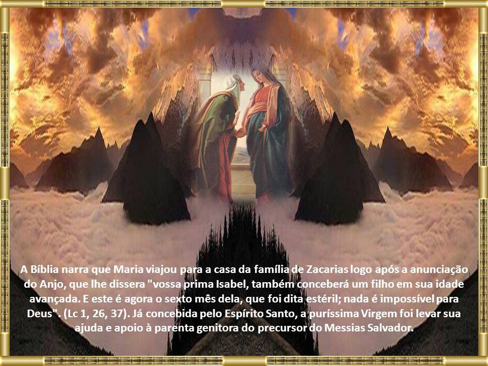 A Bíblia narra que Maria viajou para a casa da família de Zacarias logo após a anunciação do Anjo, que lhe dissera vossa prima Isabel, também conceberá um filho em sua idade avançada.