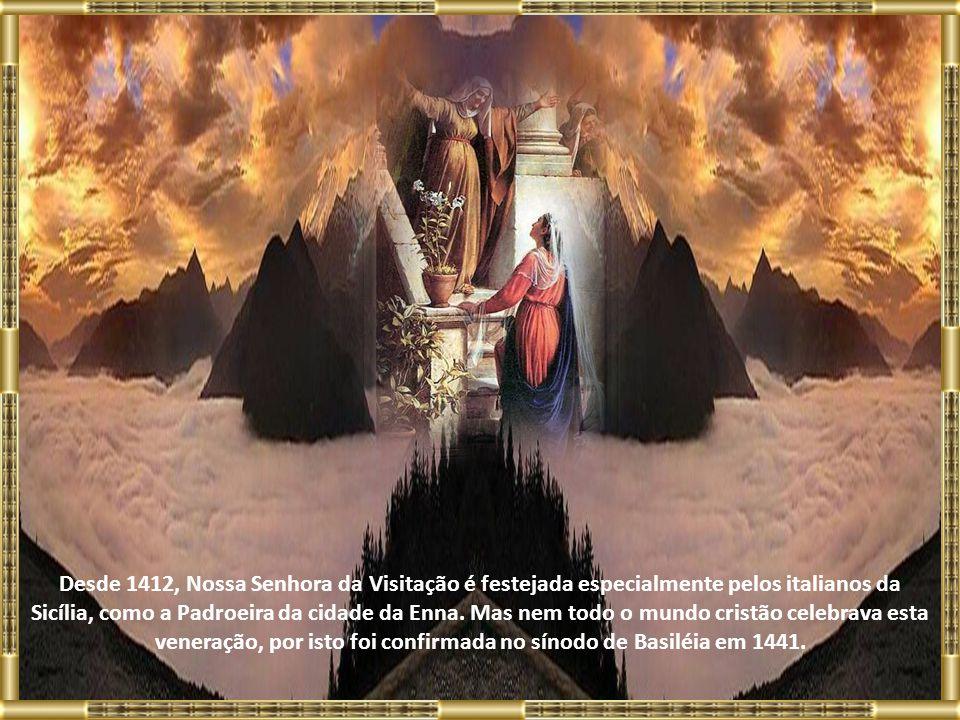 Desde 1412, Nossa Senhora da Visitação é festejada especialmente pelos italianos da Sicília, como a Padroeira da cidade da Enna.