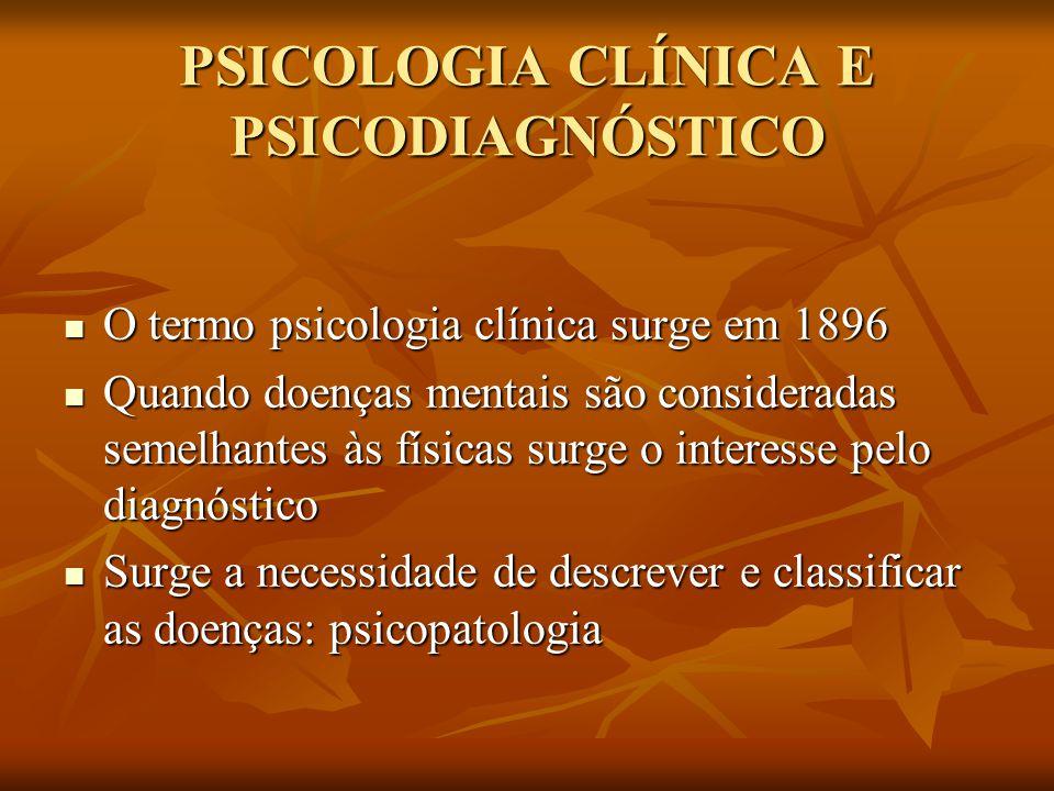 PSICOLOGIA CLÍNICA E PSICODIAGNÓSTICO O termo psicologia clínica surge em 1896 O termo psicologia clínica surge em 1896 Quando doenças mentais são con