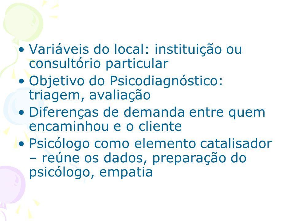 Variáveis do local: instituição ou consultório particular Objetivo do Psicodiagnóstico: triagem, avaliação Diferenças de demanda entre quem encaminhou