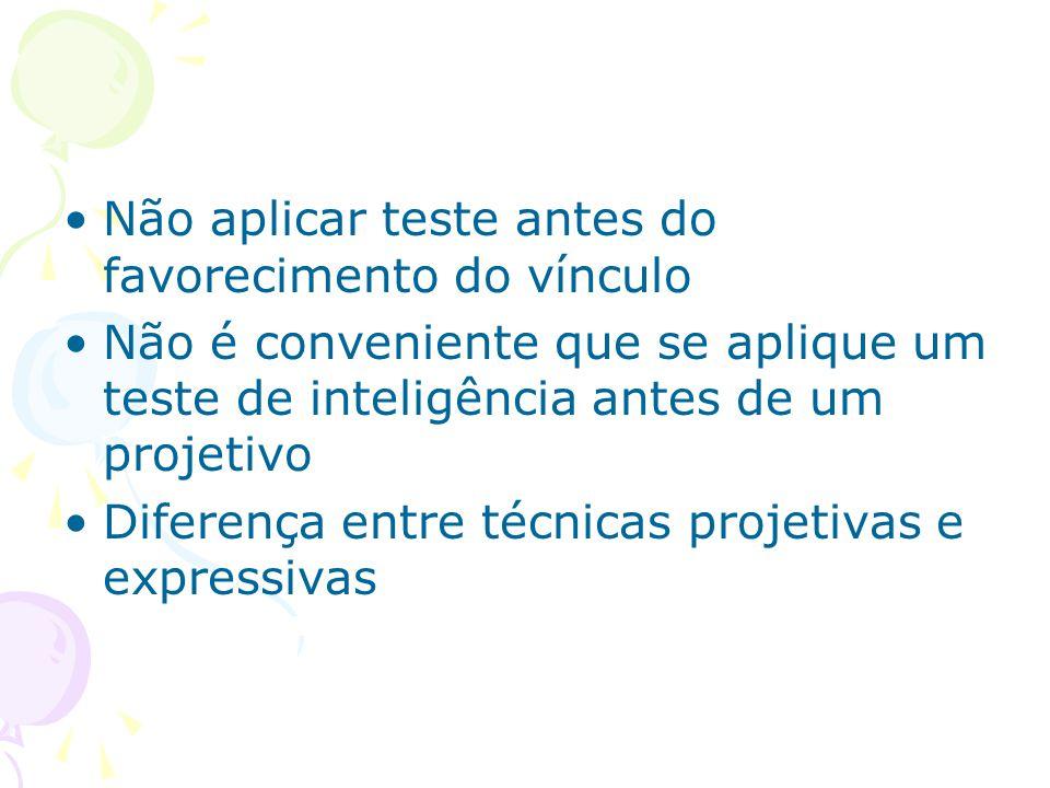 Não aplicar teste antes do favorecimento do vínculo Não é conveniente que se aplique um teste de inteligência antes de um projetivo Diferença entre té