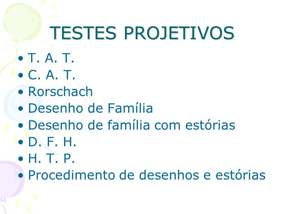 TESTES PROJETIVOS T. A. T. C. A. T. Rorschach Desenho de Família Desenho de família com estórias D. F. H. H. T. P. Procedimento de desenhos e estórias