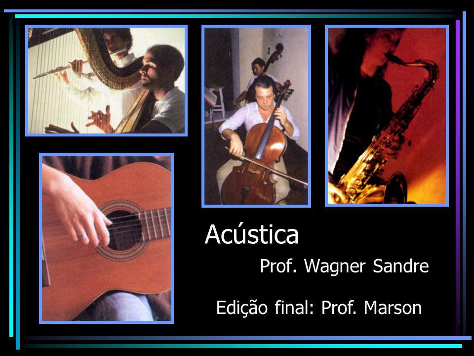 Acústica Prof. Wagner Sandre Edição final: Prof. Marson
