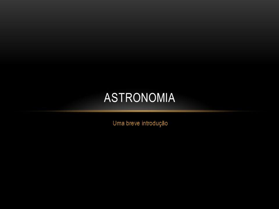 Uma breve introdução ASTRONOMIA