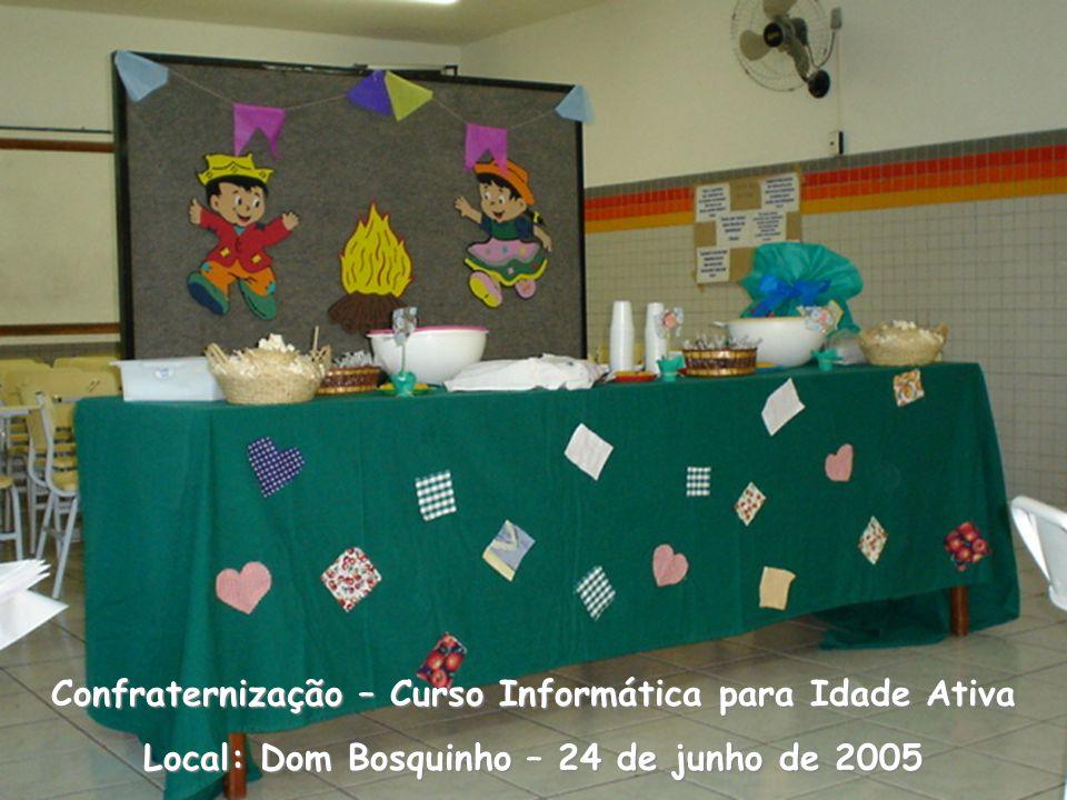 Confraternização – Curso Informática para Idade Ativa Local: Dom Bosquinho – 24 de junho de 2005