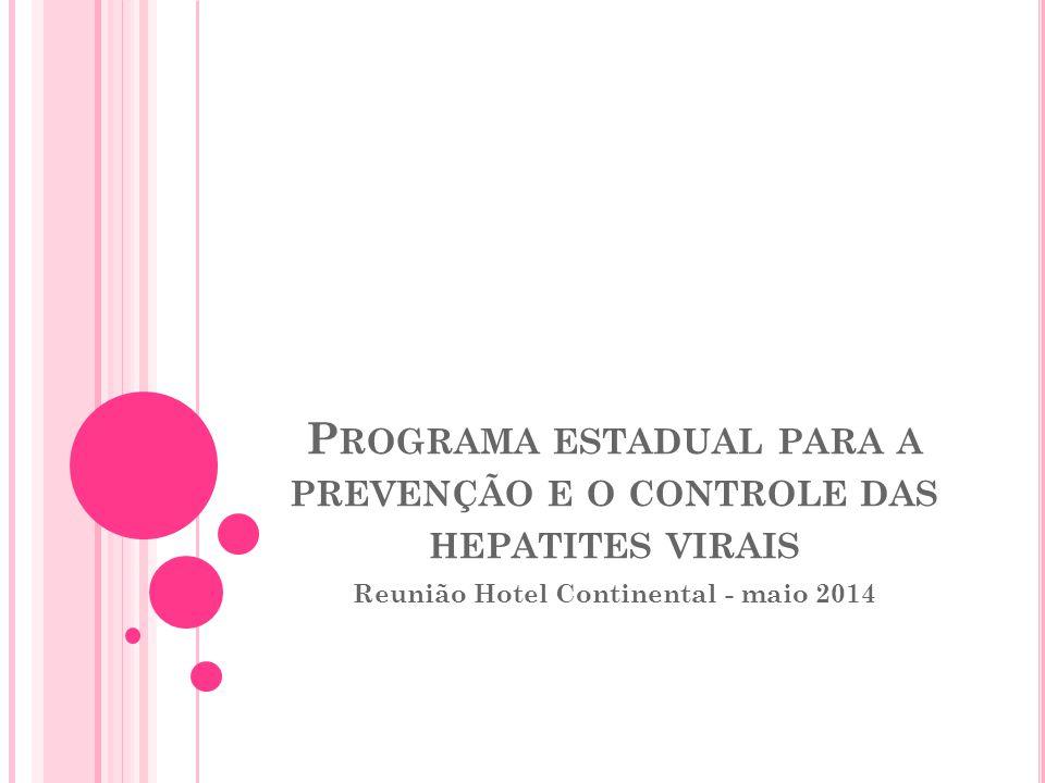P ROGRAMA ESTADUAL PARA A PREVENÇÃO E O CONTROLE DAS HEPATITES VIRAIS Reunião Hotel Continental - maio 2014